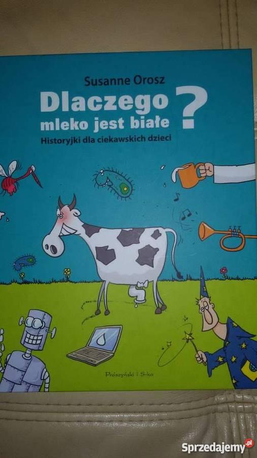 Dlaczego mleko jest białe Historyjki ciekawskich sprzedam