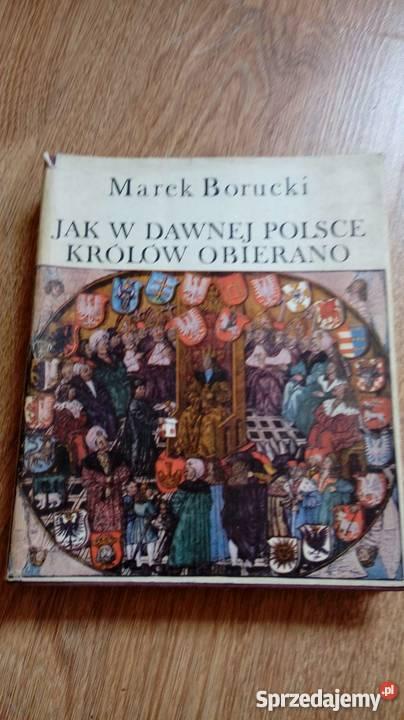 w dawnej Polsce królów obierano Marek Borucki Warszawa