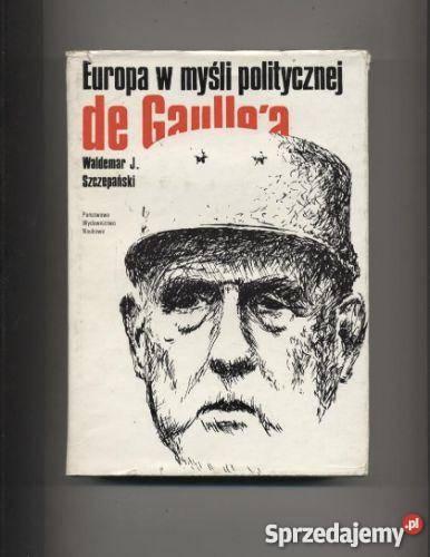Europa w myśli politycznej de Gaulle Szczecin