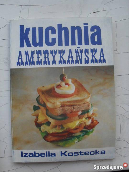 Kuchnia amerykańska Izabella Kostecka Rok wydania 1991 Warszawa