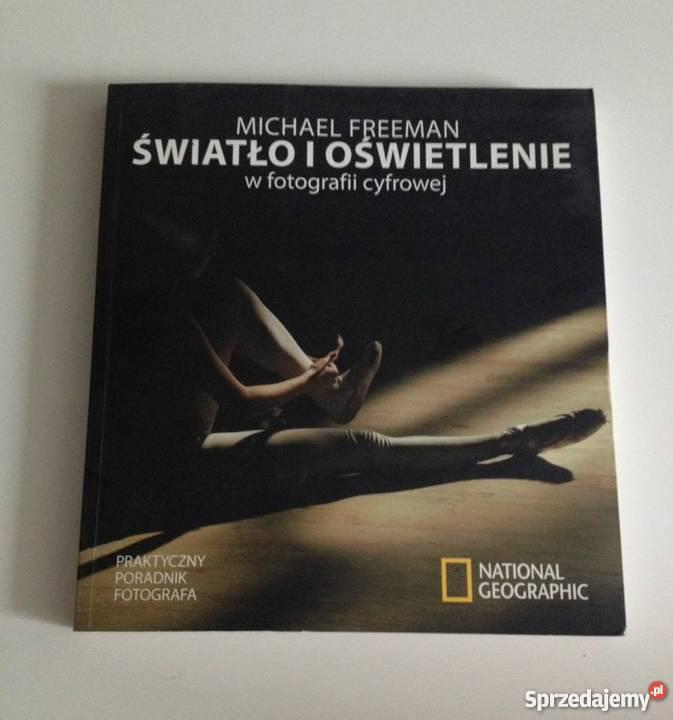 Michael Freeman Światło i oświetlenie w fotografia, edycja zdjęć Warszawa