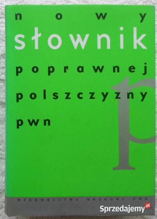 Nowy słownik poprawnej polszczyzny PWN red. A. Markowski