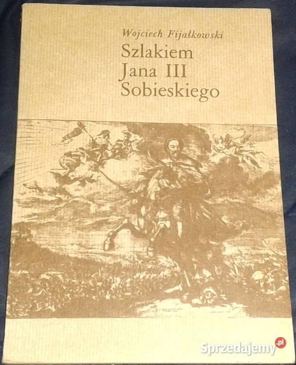 Szlakiem Jana III Sobieskiego - Wojciech Fijałkowski