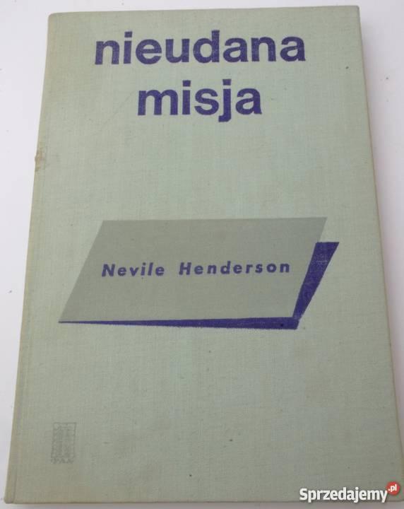NIEUDANA MISJA HENDERSON NEVILE Kultura i Rozrywka Koszalin
