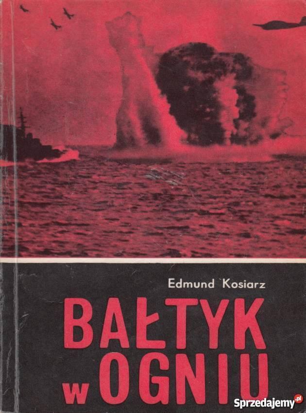 Bałtyk w ogniu Edmund Kosiarz Koszalin