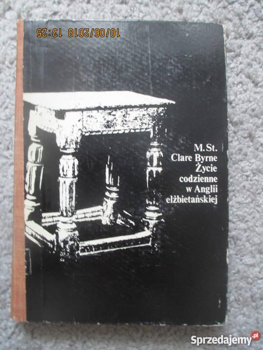 Zycie codzienne w Anglii elżbietańskiej C Byrne Proza i poezja mazowieckie