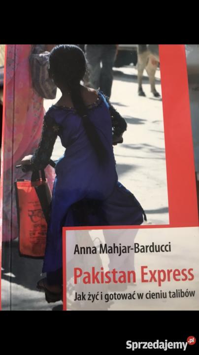 Pakistan Express żyć i gotować w cieniu talibów mazowieckie Warszawa