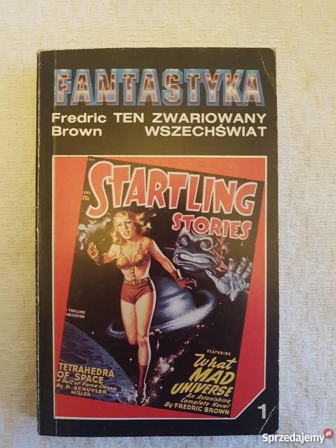 Fredric Brown TEN ZWARIOWANY WSZECHŚWIAT Rok wydania 1991 Katowice