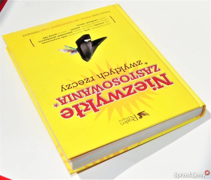 NIEZWYKŁE ZASTOSOWANIA ZWYKŁYCH RZECZY Rok wydania 2008 Poradniki, albumy i reportaże Warszawa