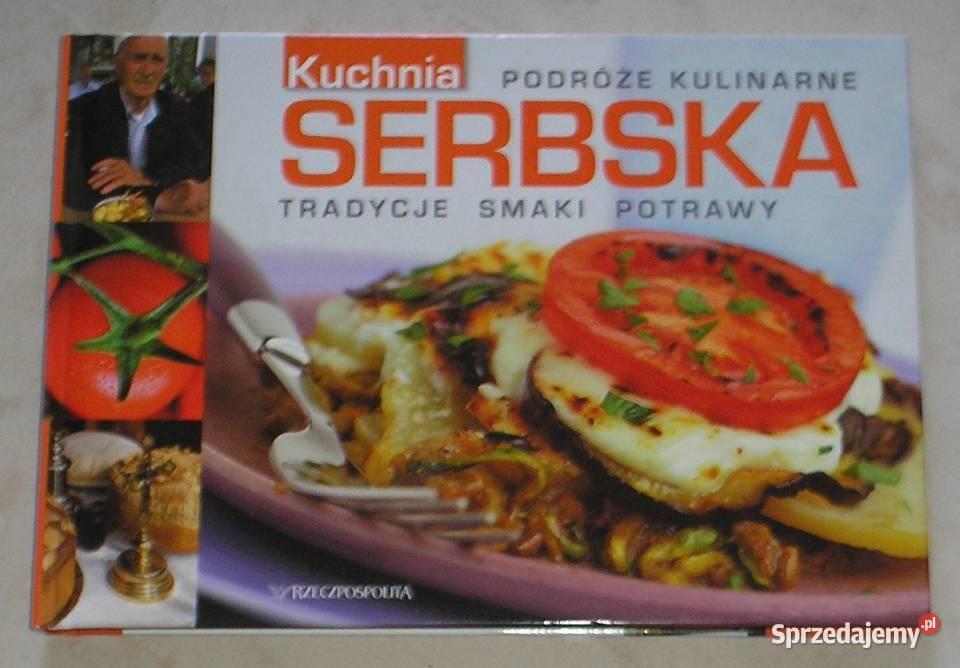 Kuchnia Serbska Tradycje Smaki Potrawy Podroze Kulinarne Krakow Sprzedajemy Pl