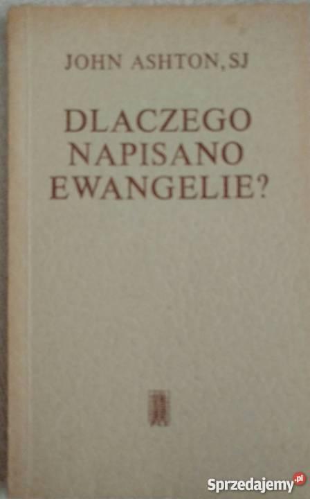 Dlaczego napisano Ewangelie John Ashton SJ