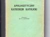 Apologetyczny katechizm katolicki -Gadowski-1939r