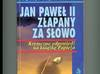 Jan Paweł II złapany za słowo