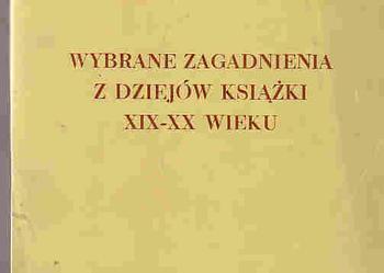 (3917) WYBRANE ZAGADNIENIA Z DZIEJÓW KSIĄŻKI XIX i XX WIEKU - HELENA SZWEJKOWSKA.