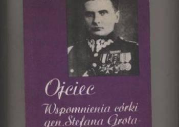 Ojciec  Wspomnienia córki gen.Stefana Grota-Roweckiego