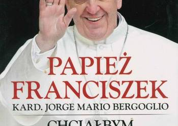 Chciałbym Kościoła ubogiego ... Papież Franciszek