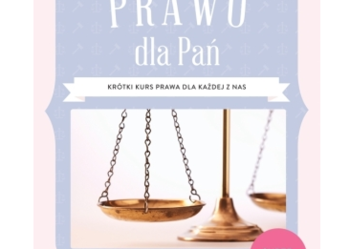 Prawo dla Pań Krótki kurs prawa dla każdej z nas