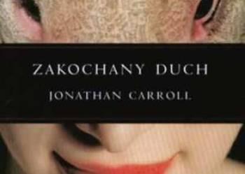 JONATHAN CARROLL - ZAKOCHANY DUCH
