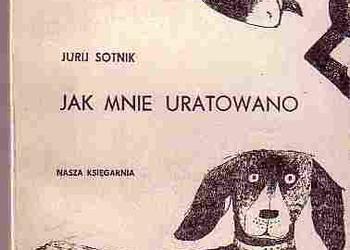 (5000) JAK MNIE URATOWANO – JURIJ SOTNIK