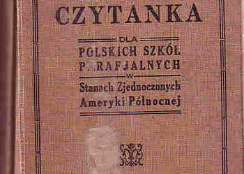 (1055) SIÓDMA CZYTANKA DLA POLSKICH SZKÓŁ PARAFIALNYCH W STANACH ZJEDNOCZONYCH AMERYKI PÓŁNOCNEJ; DRUKARNIA SIEROCIŃCA ŚW. JADWIGI, NILES ILL. 1930 ROK