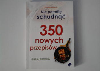 NIE POTRAFIĘ SCHUDNĄĆ.350 nowych przepisów Dr Pierre Dukan