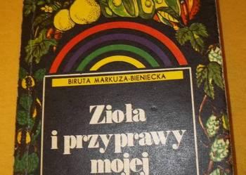Zioła i przyprawy mojej kuchni - B.Markuza - Bieniecka