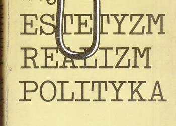(02827) ESTETYZM REALIZM POLITYKA (STUDIA I SZKICE O LITERAT