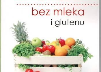 Dieta bez mleka i glutenu. Wydanie drugie poprawione