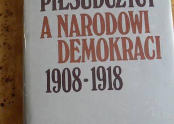 Piłsudczycy a narodowi demokraci 1908-1918 - Jan Molenda