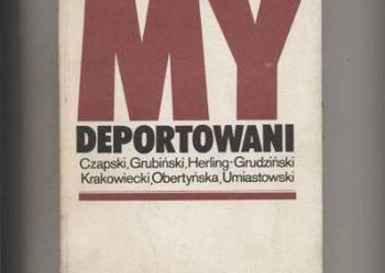 My deportowani  Wspomnienia Polaków z więzień,łagrów i