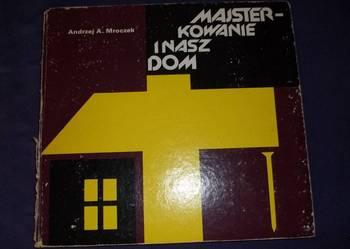 Książka:Majsterkowanie i Nasz Dom - A.Mroczek
