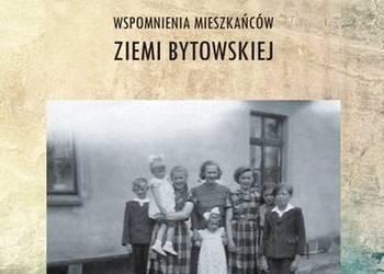 Przed 1945 Po - Wspomnienia mieszkańców ziemi bytowskiej