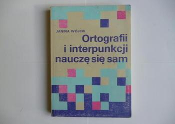 Ortografii i interpunkcji nauczę się sam - Wójcik Janina