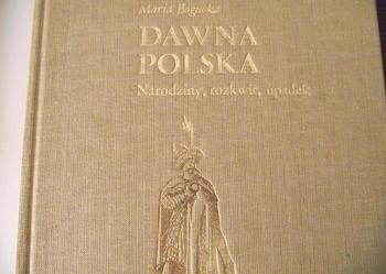 """DAWNA POLSKA. NARODZINY, ROZKWIT, UPADEK"" - Maria Bogucka"