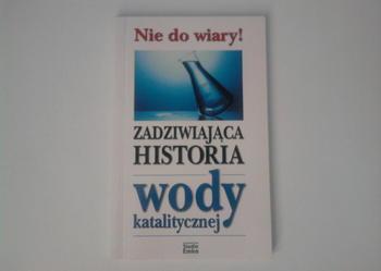 ZADZIWIAJĄCA HISTORIA WODY KATALITYCZNEJ
