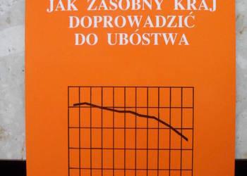 Jak zasobny kraj doprowadzić do ubóstwa - Rudolf Jaworek