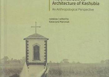 Mała architektua sakralna Kaszub Perspektywa antropologiczna