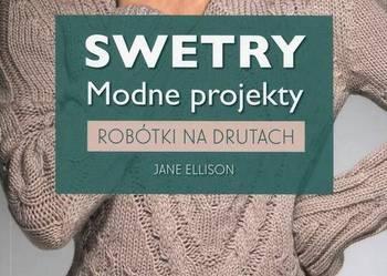 Swetry modne projekty Robótki na drutach Jane Elli /fa