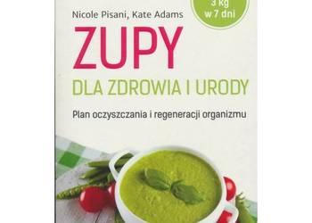 Zupy dla zdrowia i urody Nicole Pisani, Kate Adams