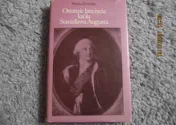 Ostatnie lata życia króla Stanislawa Augusta-Maria Żywirska
