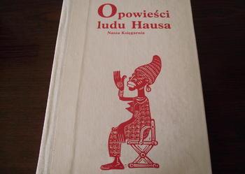 """""""OPOWIEŚCI LUDU HAUSA"""" - wybór i przeklad Nina Pawlak"""