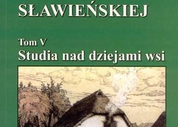 Historia i kultura ziemi sławieńskiej - Tom V - Dzieje wsi
