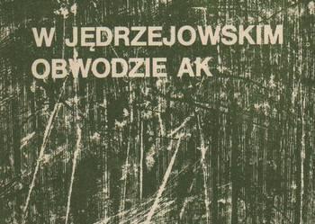 """""""W Jędrzejowskim Obwodzie AK"""" Andrzej Ropelewski"""