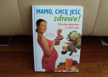 Książka Mamo chcę jeść zdrowo! Karin Michels