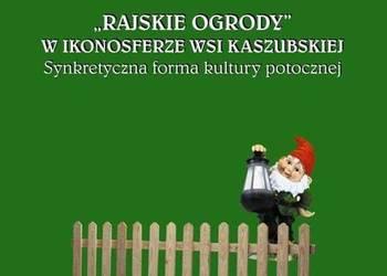 Rajskie ogrody w ikonosferze wsi kaszubskiej - Siemiński