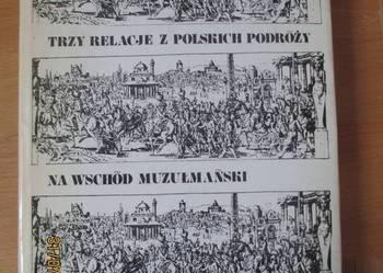Trzy relacje z polskich podróży, na wschód muzułmański..
